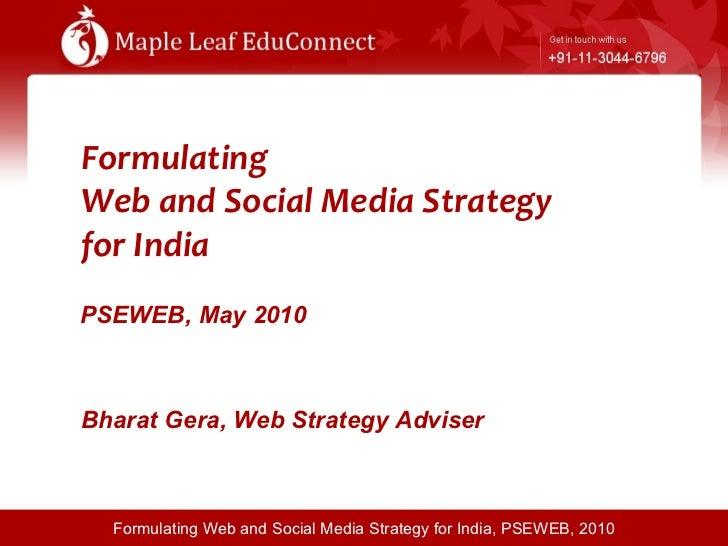 Formulating  Web and Social Media Strategy  for India PSEWEB, May 2010   Bharat Gera, Web Strategy Adviser
