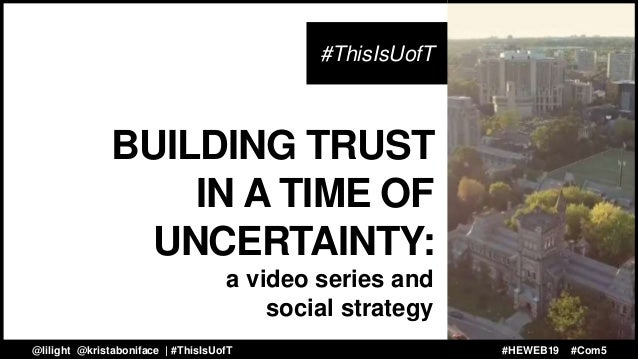 BUILDING TRUST IN A TIME OF UNCERTAINTY: a video series and social strategy #ThisIsUofT @lilight @kristaboniface | @UofT #...