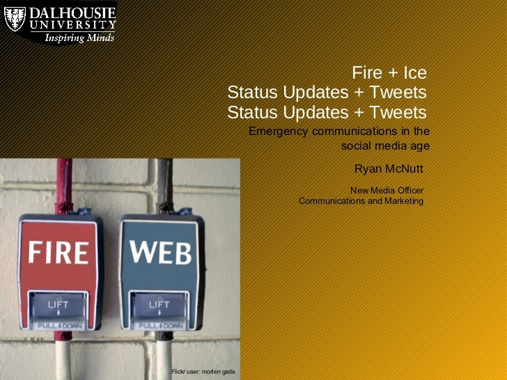 Fire + Ice Status Updates + Tweets Status Updates + Tweets Emergency communications in the social media age Ryan McNutt Ne...