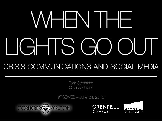 WHEN THELIGHTS GO OUTCRISIS COMMUNICATIONS AND SOCIAL MEDIATom Cochrane@tomcochrane#PSEWEB – June 24, 2013
