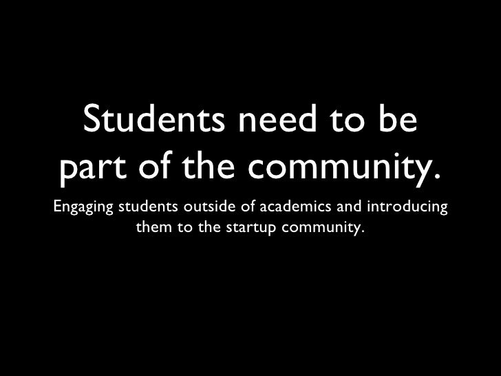 Students need to be part of the community. <ul><li>Engaging students outside of academics and introducing them to the star...