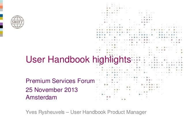 User Handbook highlights Premium Services Forum 25 November 2013 Amsterdam Yves Rysheuvels – User Handbook Product Manager