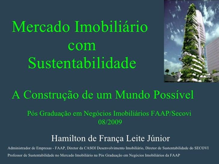 Mercado Imobiliário  com Sustentabilidade   A Construção de um Mundo Possível Pós Graduação em Negócios Imobiliários FAAP/...
