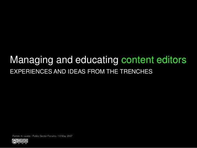 Managing and educating content editors Patrick H. Lauke / Public Sector Forums / 10 May 2007 EXPERIENCES AND IDEAS FROM TH...