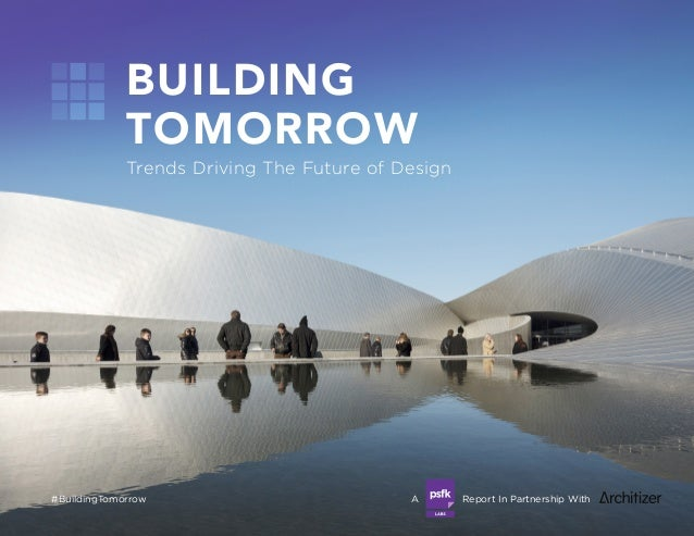 A Report In Partnership With#BuildingTomorrow BUILDING TOMORROW Trends Driving The Future of Design