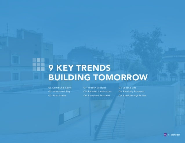 9 KEY TRENDS BUILDING TOMORROW 01. Communal Spirit 02. Intentional Play 03. Fluid States 04. Hidden Escapes 05. Blended La...