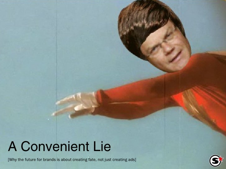 A Convenient Lie [Why the future for brands is about creating fate, not just creating ads]