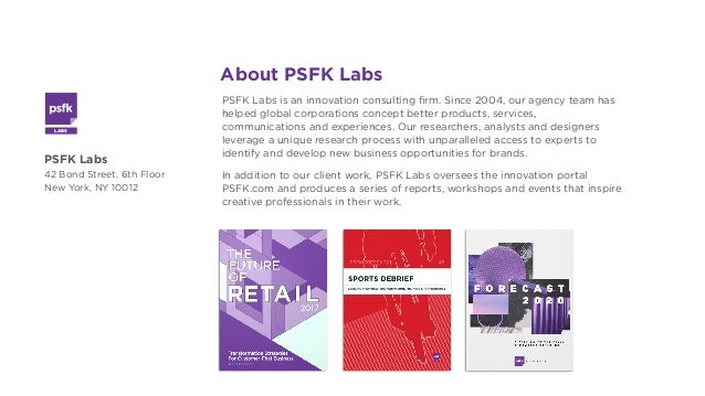About PSFK Labs PSFK Labs 42 Bond Street, 6th Floor New York, NY 10012 PSFK Labs is an innovation consulting firm. Since 2...