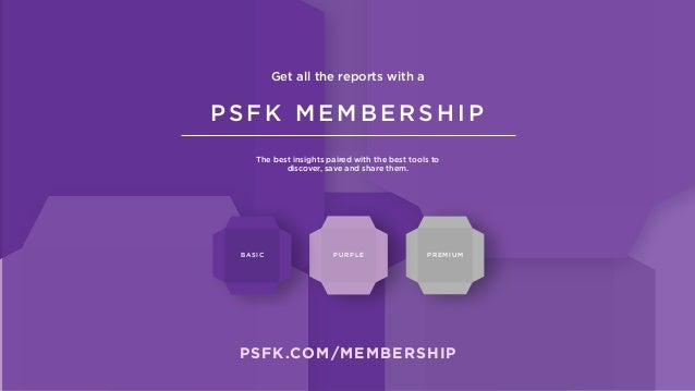 PSFK MEMBERSHIP The best insights paired with the best tools to discover, save and share them. Get all the reports with a ...