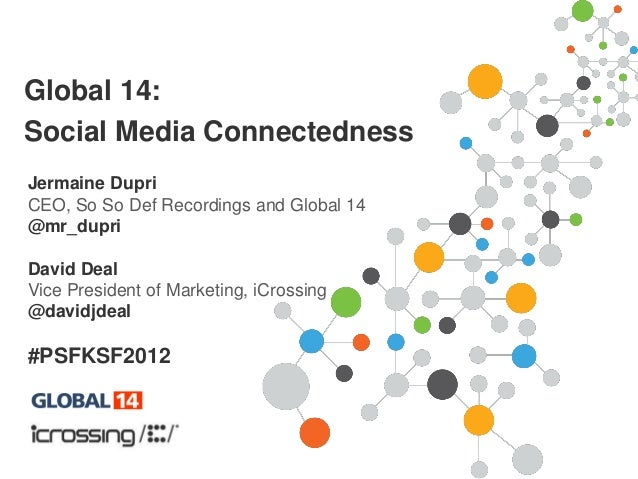 Global 14:Social Media ConnectednessJermaine DupriCEO, So So Def Recordings and Global 14@mr_dupriDavid DealVice President...