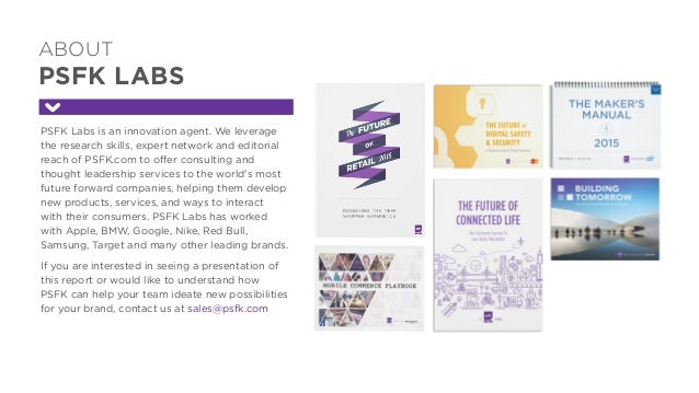 ABOUT PSFK LABS PSFK Labs is an innovation agent. We leverage the research skills, expert network and editorial reach of ...