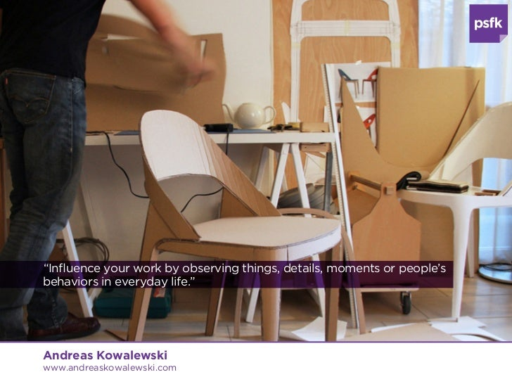 """""""Influence your work by observing things, details, moments or people'sbehaviors in everyday life.""""Andreas Kowalewskiwww.an..."""