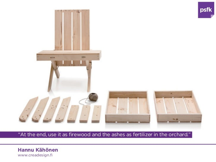 """""""At the end, use it as firewood and the ashes as fertilizer in the orchard.""""Hannu Kähönenwww.creadesign.fi"""