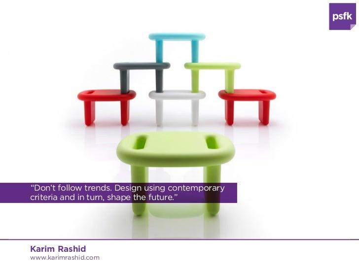 """Don't follow trends. Design using contemporarycriteria and in turn, shape the future.""Karim Rashidwww.karimrashid.com"