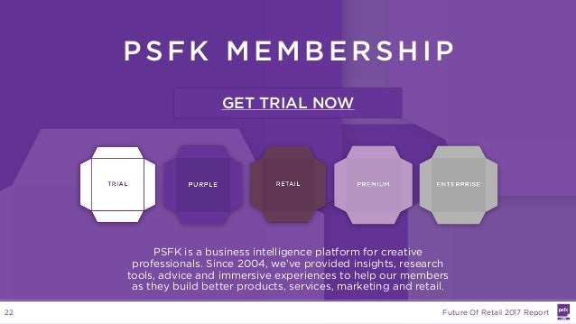 PS FK ME MBER SHIP PSFK is a business intelligence platform for creative professionals. Since 2004, we've provided insight...