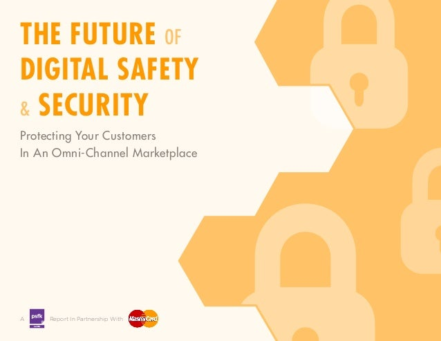 LABS A Report In Partnership With THE FUTURE OF DIGITAL SAFETY & SECURITY Protecting Your Customers In An Omni-Channel Mar...