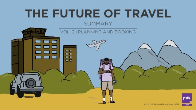 LABS THE FUTURE OF TRAVEL Vol. 2 | Published November 2015 SUMMARY VOL. 2 | PLANNING AND BOOKING