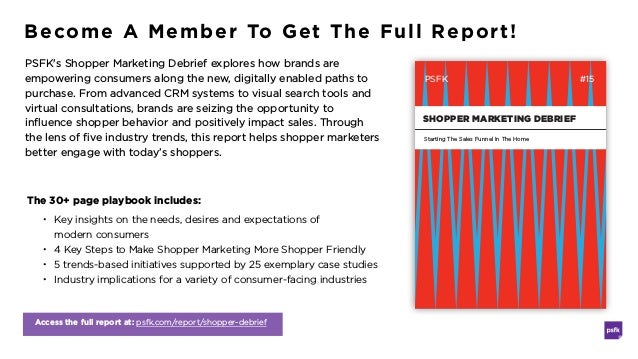 Access the full report at: psfk.com/report/shopper-debrief Become A Member To Get The Full Report! PSFK's Shopper Marketin...