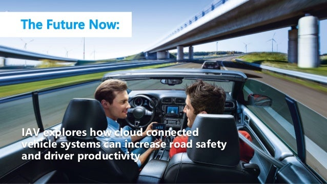 IAV explores how cloud connected vehicle systems can increase road safety and driver productivity The Future Now: