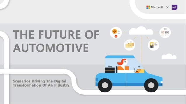 THE FUTURE OF AUTOMOTIVE  Scenarios Driving The Digital Transformation Of An Industry