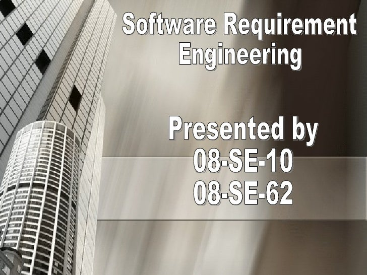 Software Requirement Engineering Presented by  08-SE-10 08-SE-62