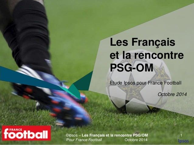 Les Français  et la rencontre  PSG-OM  Etude Ipsos pour France Football  ©Ipsos – Les Français et la rencontre PSG/OM  Pou...