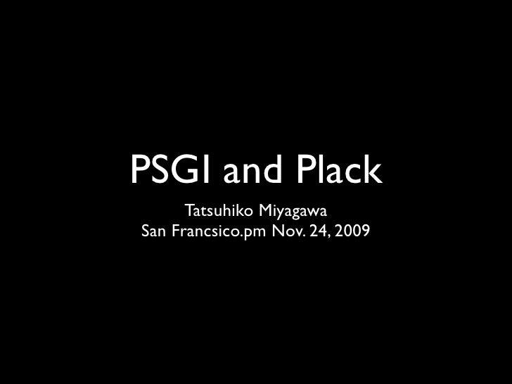 PSGI and Plack       Tatsuhiko Miyagawa San Francsico.pm Nov. 24, 2009