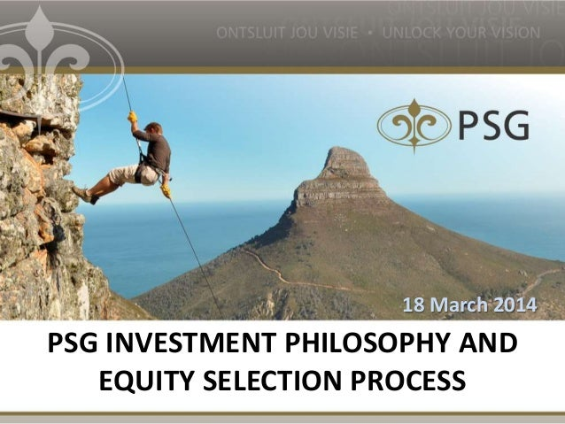 PSG INVESTMENT PHILOSOPHY AND EQUITY SELECTION PROCESS 18 March 2014