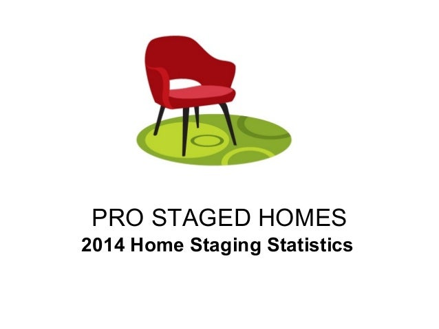 PRO STAGED HOMES 2014 Home Staging Statistics