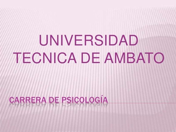 Carrera de psicología<br />UNIVERSIDAD TECNICA DE AMBATO<br />