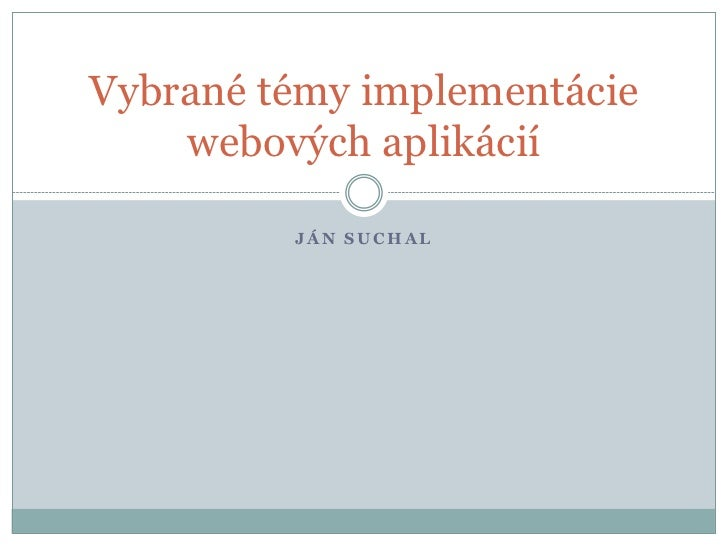 Vybrané témy implementácie    webových aplikácií         JÁN SUCHAL