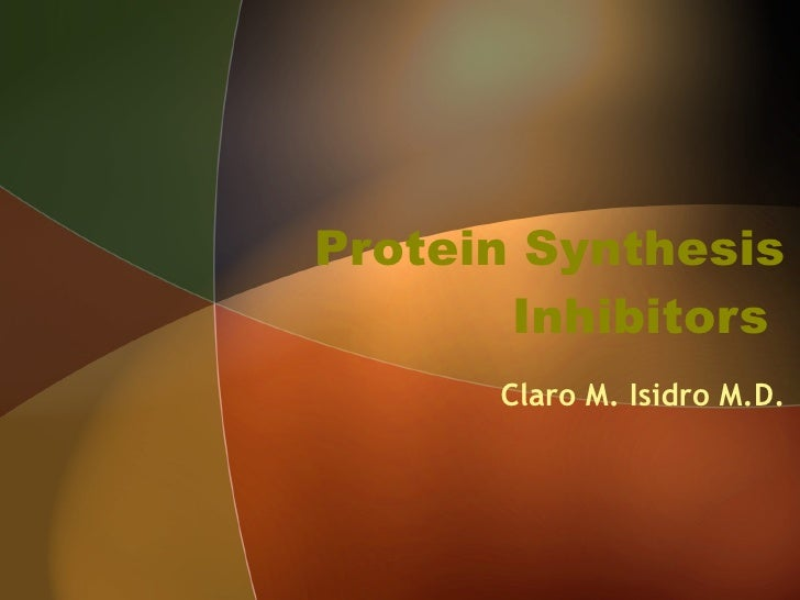 Protein Synthesis Inhibitors  Claro M. Isidro M.D.