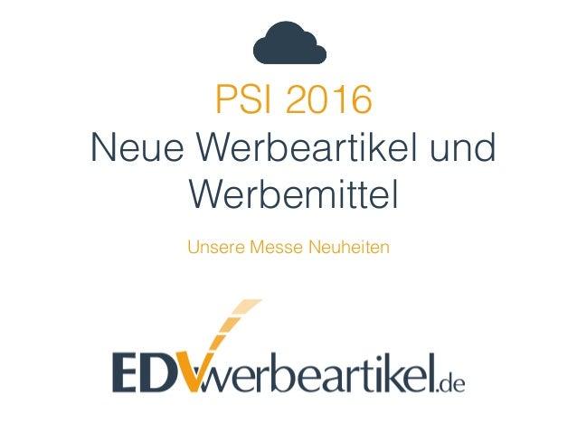 PSI 2016 Neue Werbeartikel und Werbemittel Unsere Messe Neuheiten