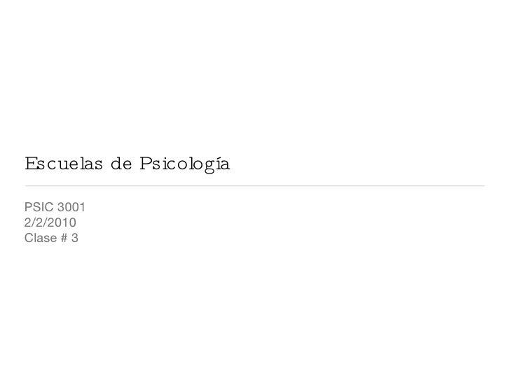 Escuelas de Psicología <ul><li>PSIC 3001 </li></ul><ul><li>2/2/2010 </li></ul><ul><li>Clase # 3 </li></ul>