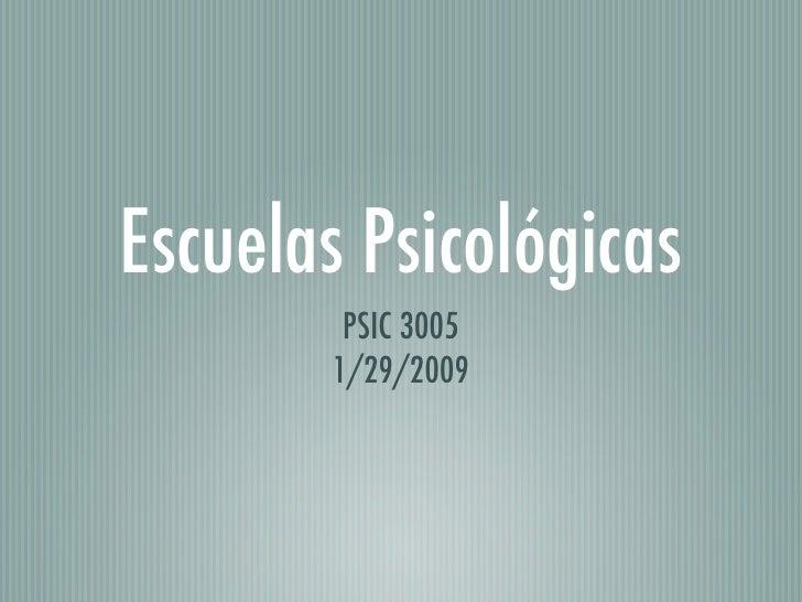 Escuelas Psicológicas         PSIC 3005        1/29/2009
