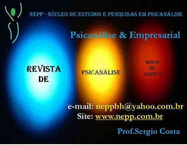 Psicanálise & Empresariale-mail: neppbh@yahoo.com.brSite: www.nepp.com.brProf.Sergio CostaNEPP - NÚCLEO DE ESTUDOS E PESQU...