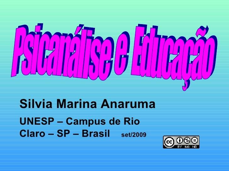Psicanálise  e  Educação  Silvia Marina Anaruma UNESP – Campus de Rio Claro – SP – Brasil  set/2009