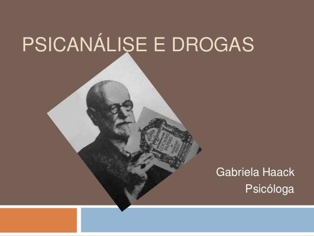 PSICANÁLISE E DROGASGabriela HaackPsicóloga