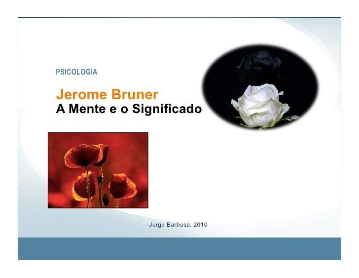 PSICOLOGIA   Jerome Bruner A Mente e o Significado                   Jorge Barbosa, 2010