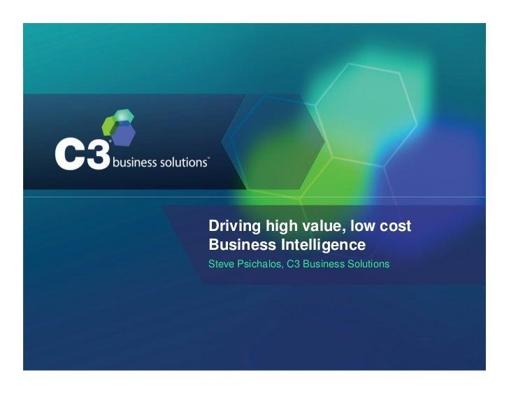 Driving high value, low costBusiness IntelligenceSteve Psichalos, C3 Business Solutions