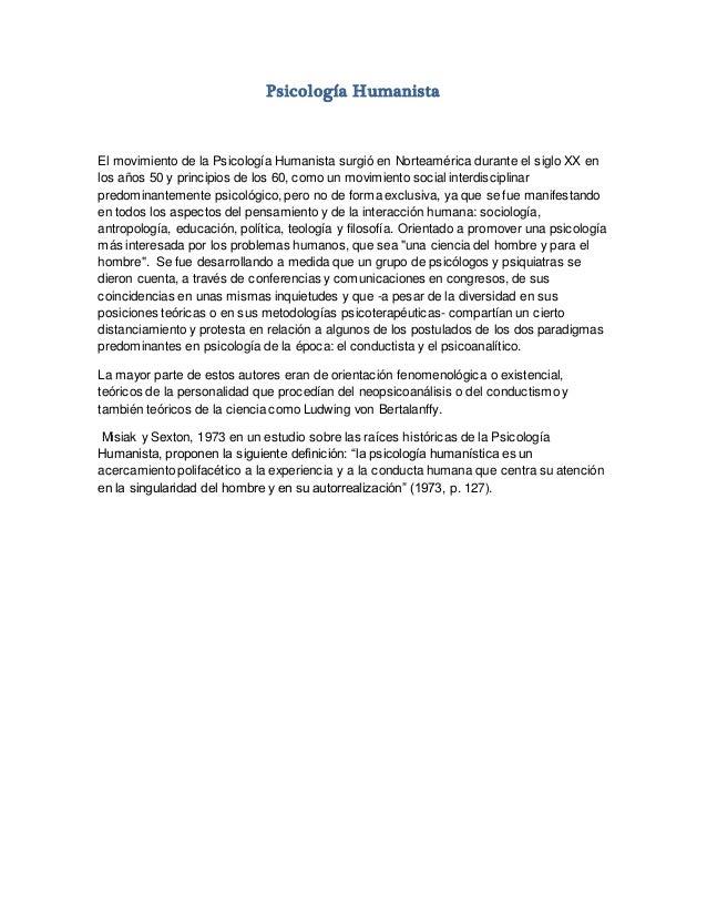 Psicología Humanista El movimiento de la Psicología Humanista surgió en Norteamérica durante el siglo XX en los años 50 y ...