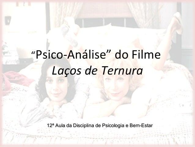 """""""Psico-Análise"""" do Filme    Laços de Ternura  12ª Aula da Disciplina de Psicologia e Bem-Estar"""