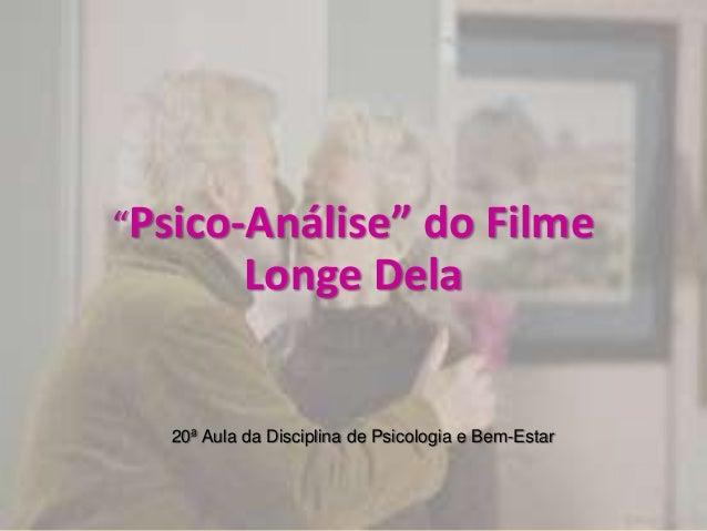 """""""Psico-Análise"""" do Filme           Longe Dela  20ª Aula da Disciplina de Psicologia e Bem-Estar"""