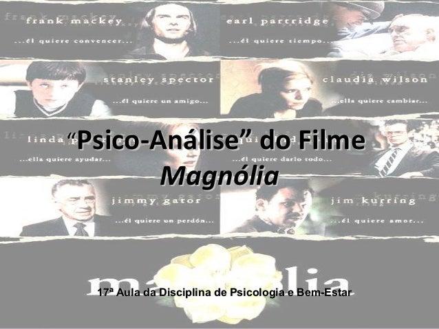 """""""Psico-Análise"""" do Filme             Magnólia  17ª Aula da Disciplina de Psicologia e Bem-Estar"""