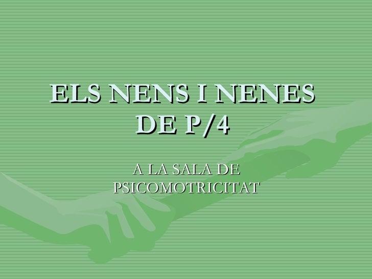 ELS NENS I NENES  DE P/4  A LA SALA DE PSICOMOTRICITAT