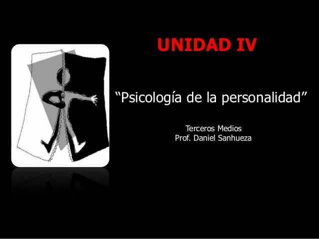 """UNIDAD IV """"Psicología de la personalidad"""" Terceros Medios Prof. Daniel Sanhueza"""