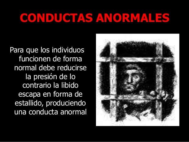 CONDUCTAS ANORMALES Para que los individuos funcionen de forma normal debe reducirse la presión de lo contrario la libido ...