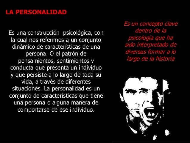 LA PERSONALIDAD Es una construcción psicológica, con la cual nos referimos a un conjunto dinámico de características de un...