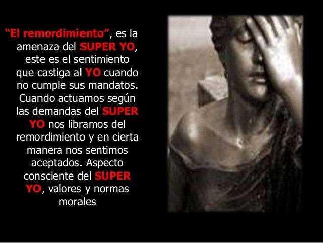 """""""El remordimiento"""", es la amenaza del SUPER YO, este es el sentimiento que castiga al YO cuando no cumple sus mandatos. Cu..."""
