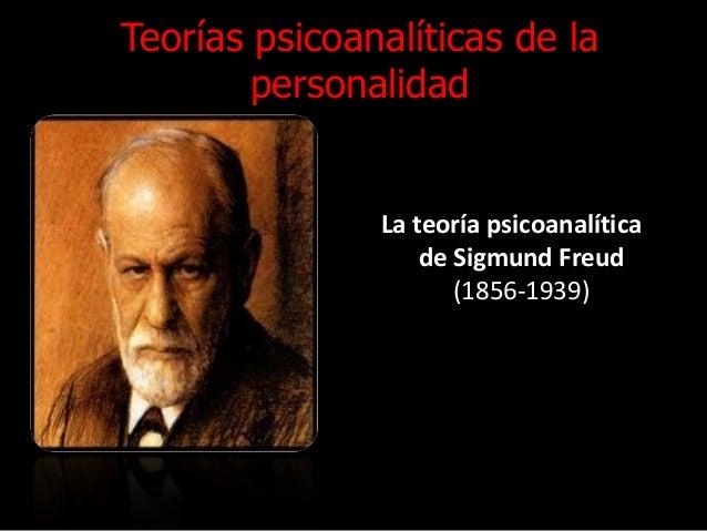Teorías psicoanalíticas de la personalidad La teoría psicoanalítica de Sigmund Freud (1856-1939)
